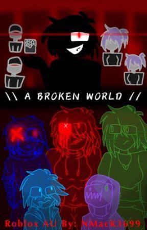 Is Roblox Broken Right Now A Broken World Roblox Au Season 1 Might Add More Seasons In The Future Chapter 2 Idea Wattpad
