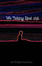 We Talking Real shit by OpinionatedbutRight