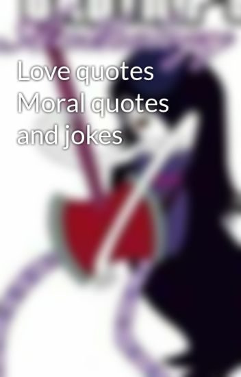 Love Quotes Moral Quotes And Jokes Okkakokey60 Wattpad Unique Moral Quotes About Love