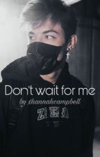 Don't wait for me | Griffin Johnson by xhannahcampbell