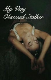 My Very Obsessed Stalker by bluexskye