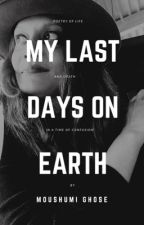 My Last Days on Earth by moughose