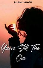 You're Still The One (COMPLETED) by tinay_shoedad
