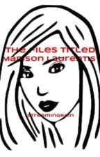 The Files Titled Madison Laurentis (And Why She Burned Them) by StreamingRain