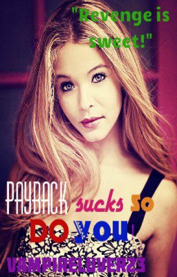 Payback Sucks, So Do You!