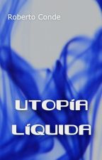 Utopía líquida by RobertoCondeRelatos