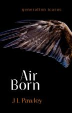 AIR BORN (formerly First Flight) | Generation Icarus #1 by JLPawley