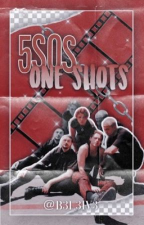 □• 5SOS One-Shots •□ by ScaredSackless