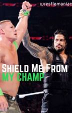 Shield Me From My Champ   EDITING by wrestlemaniac