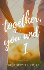 Together, You and I by the_storyteller_18