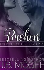 Broken (This #1) - SERIES COMPLETE by jbmcgee