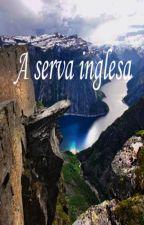 A serva inglesa by AsGamers