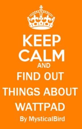 KEEP CALM AND FIND OUT THINGS ABOUT WATTPAD - 17~ OFTEN