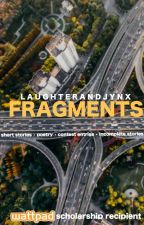 Fragments by laughterandjynx