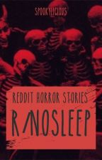 r/nosleep | Reddit Horror Stories • Collection by Spookylicious