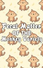 Fecal Matter of the Monkey Variety by ilovejojopenis64
