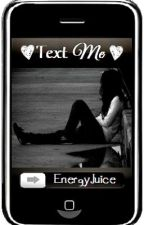 Text Me ~Editing~ by EnergyJuice