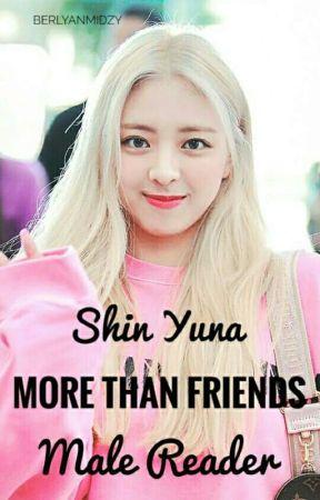 More Than Friends (Shin Yuna X Male Reader) by BerlyanMidzy