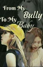 From my Bully to my Baby by JenLisaKimManobanz