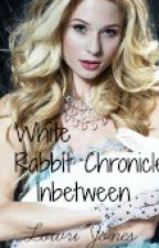 White Rabbit Chronicles - Inbetween by HeartsforChevvy