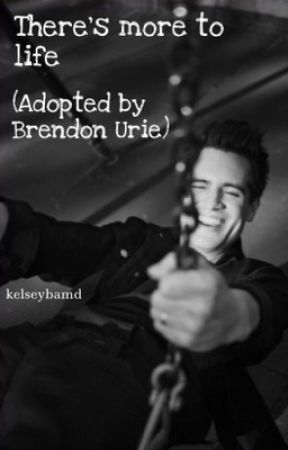 There's more to life (Adopted by Brendon Urie) | #2 by kelseybamd