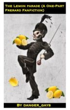 The Lemon Parade (A Frerard Fanfiction) by mikeywayslaysyourmum