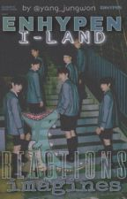I-LAND / ENHYPEN REACTIONS AND IMAGINES by yang_jungwon