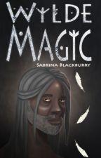 Wylde Magic | Book 3 by SabrinaBlackburry