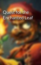 Quest for the Enchanted Leaf by xXZombiesWillRuleXx