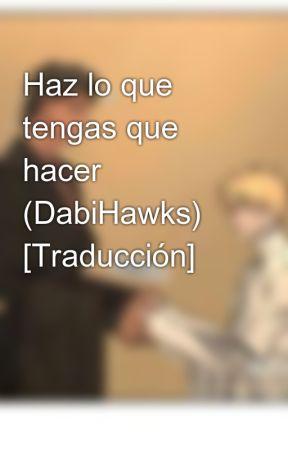 Haz lo que tengas que hacer (DabiHawks) [Traducción] by MeiHL98