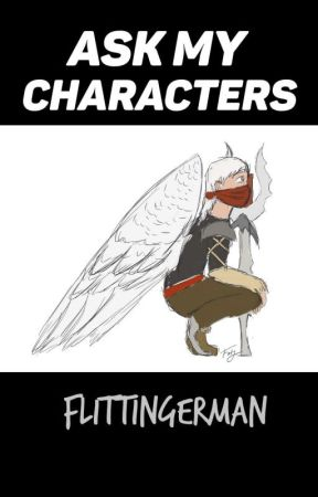 Ask My Characters by FlittIngerman