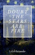 Doubt the Stars are Fire by LilithReisender