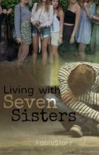 Living With Seven Sisters by FableStarz