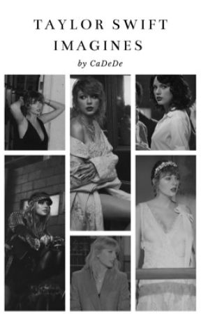 Taylor Swift Imagines  by CaDeDe