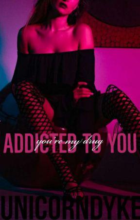 Addicted to You by UnicornDyke