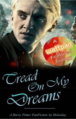 The Dream Trilogy Book Two: Tread On My Dreams (A Harry Potter FanFiction) by HelenJay
