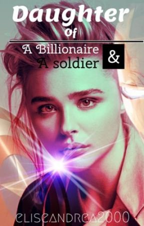 Daughter of a Billionaire & a Soldier by eliseandrea2000