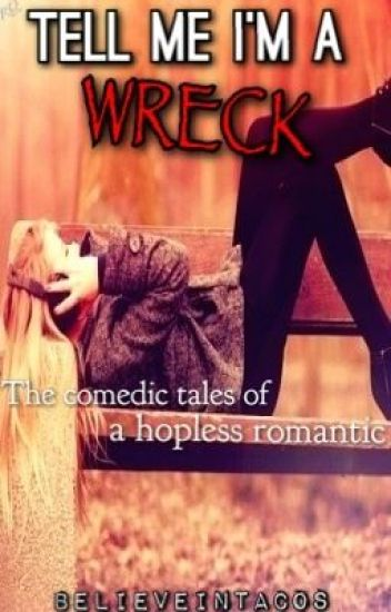 Tell Me I'm A Wreck: The Comedic Tales of a Hopeless Romantic
