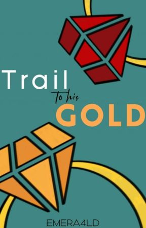 Trail To His Gold (On-going) by emera4ld