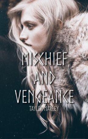 Mischief and Vengeance  by tayxwriter