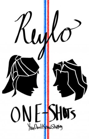 Reylo One-Shots by YouDontKnowShipping
