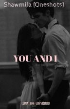 You and I (Oneshots) by luna_the_lovegood