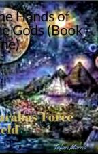 The Hand Of The Gods (Book one : Carabas Force Field) by irafaT