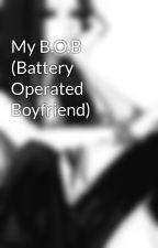 My B.O.B (Battery Operated Boyfriend) by BoyishGirlSiKyle