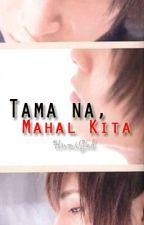 Tama Na, Mahal Kita (Oneshot) by HumiGad