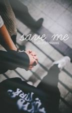 » save me. « » n.h by infinitydreamx