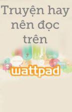 Truyện hay nên đọc trên Wattpad Việt Nam(Must Read on Wattpad VN) by IchbdCrn