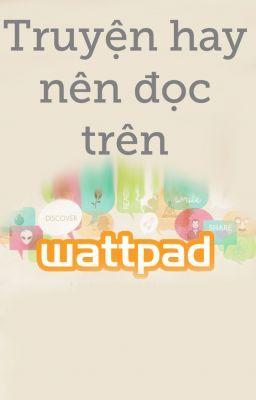 Đọc truyện Truyện hay nên đọc trên Wattpad Việt Nam(Must Read on Wattpad VN)