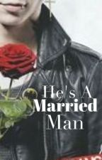 He's a Married Man (An Andy Biersack Fanfiction) by nessajlarsen