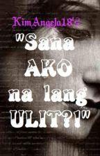 Sana ako nalang ULIT?! by KimAngela18